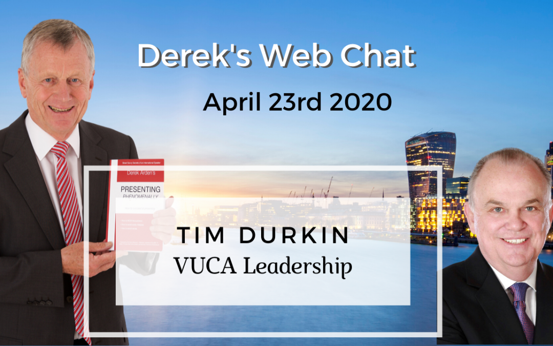VUCA Leadership – Derek Arden Web Chat With Tim Durkin